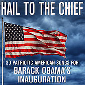 Hail to the Chief - 30 Patriotic American Songs for Barack Obama's Inauguration by Various Artists