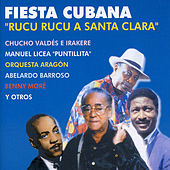 Fiesta Cubana: Rucu Rucu a Santa Clara by Various Artists