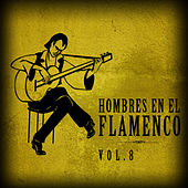 Hombres en el Flamenco Vol.8 (Edición Remasterizada) by Various Artists