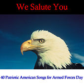 We Salute You: 40 Patriotic American Songs for Armed Forces Day by Various Artists
