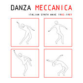 Danza Meccanica Italian Synth Wave 1982 - 1987 by Various Artists