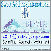 2012 Sweet Adelines International Quartet Competition - Semi-Final Round - Volume 1 by Various Artists