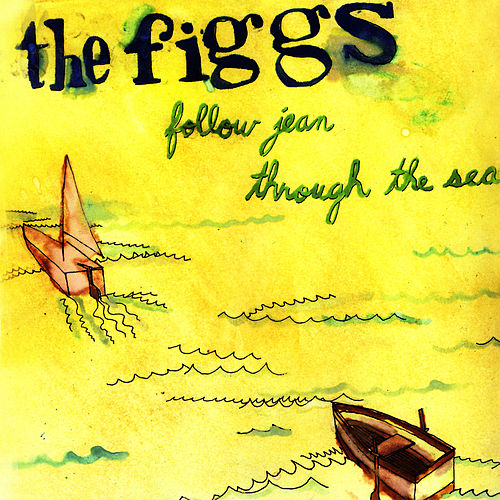 Follow Jean Through The Sea by The Figgs