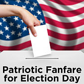 Patriotic Fanfare for Election Day by Various Artists