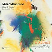 O Adonaï: Sacred A Cappella Choir Music from the 20th Century by Mikrokosmos