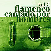 Flamenco Cantado por Hombres Vol.5 (Edición Remasterizada) by Various Artists