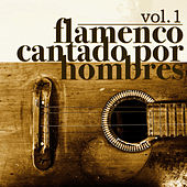 Flamenco Cantado por Hombres Vol.1 (Edición Remasterizada) by Various Artists