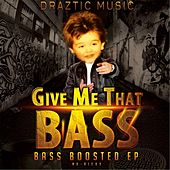 Give Me That Bass: Bass Boosted EP by Draztic Music