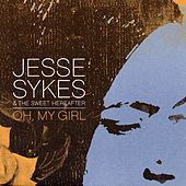 Oh, My Girl by Jesse Sykes & The Sweet Hereafter
