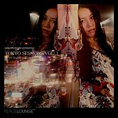 Peacelounge Presents: Tokyo Sessions, Vol. 1 - Hosted By Massa Takemoto by Various Artists