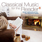 Classical Music for the Reader 8: Great Masterpieces for the Dedicated Reader by Various Artists