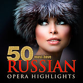 50 Must-Have Russian Opera Highlights by Various Artists