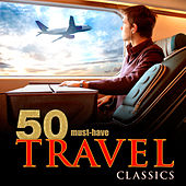 50 Must-Have Travel Classics by Various Artists
