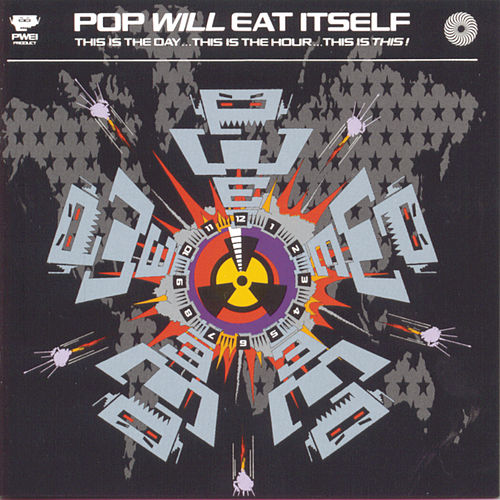 This Is the Day...This Is the Hour...This Is This! by Pop Will Eat Itself