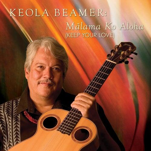 Malama Ko Aloha by Keola Beamer