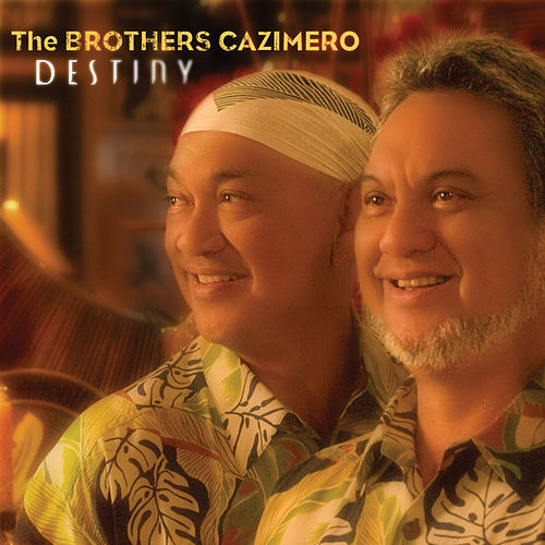 Destiny by The Brothers Cazimero