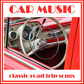 Car Music: Classic Road Trip Songs by Various Artists