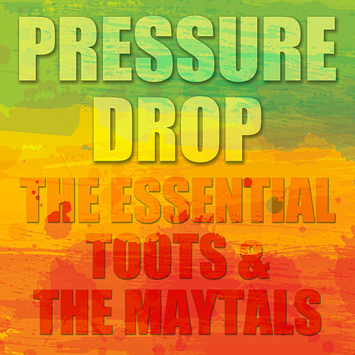 Pressure Drop: The Essential Toots and the Maytals by Toots and the Maytals