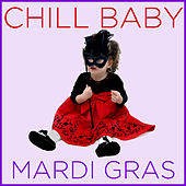 Chill Baby Mardi Gras: New Orleans Hits for Playtime by Various Artists
