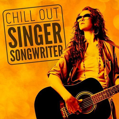 Chill Out Singer Songwriter by Various Artists