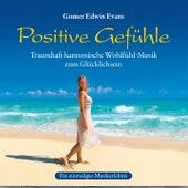 Positive Gefühle : Harmonische Wohlfühlmusik by Gomer Edwin Evans