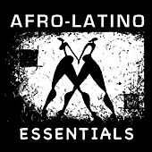 Afro Latino Essentials by Various Artists