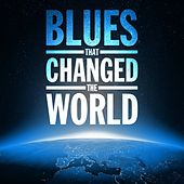 Blues Songs That Changed the World by Various Artists
