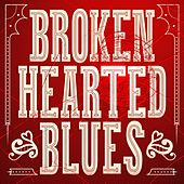 Broken Hearted Blues by Various Artists