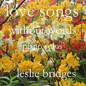 Love Songs Without Words: Piano Solos by Leslie Bridges
