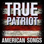 True Patriot - American Songs by Various Artists