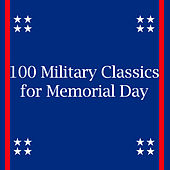 100 Military Classics for Memorial Day by Various Artists