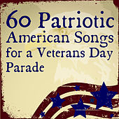 60 Patriotic American Songs for a Veterans Day Parade by Various Artists