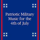 Patriotic Military Music for the 4th of July by Various Artists