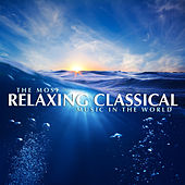 The Most Relaxing Classical Music In The World von Various Artists