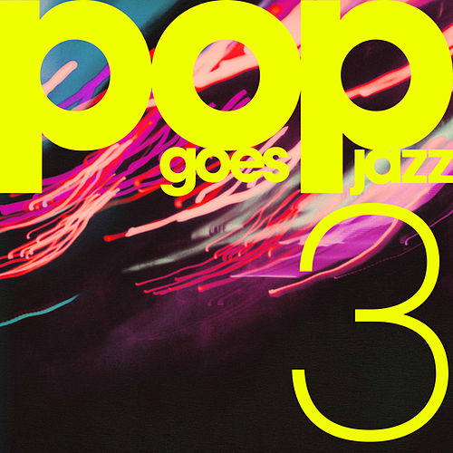 Pop Goes Jazz 3 by Various Artists