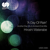 A Day Of Rain(Another Day Mix & Ambient Dub Mix) by Hiroshi Watanabe