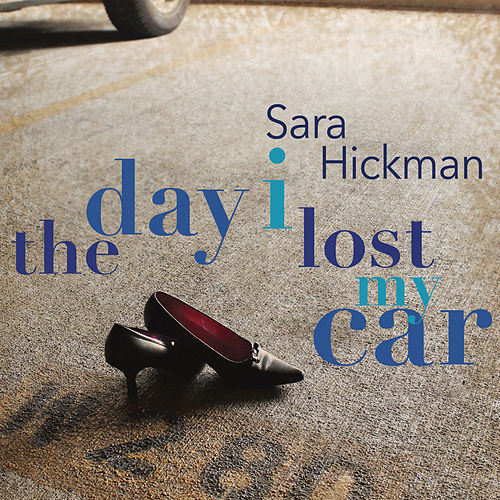 Day I Lost My Car by Sara Hickman