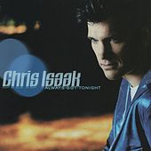 Always Got Tonight by Chris Isaak