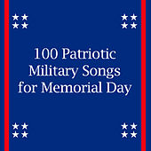 100 Patriotic Military Songs for Memorial Day by Various Artists