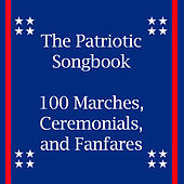 The Patriotic Songbook: 100 Marches, Ceremonials, And Fanfares by Various Artists