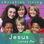 Jesus Loves Me: 30 Classic Christian Hymns for Praise and Worship from Christian Living by Various Artists