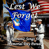 Lest We Forget: 50 Patriotic Songs for a Memorial Day Parade by Various Artists