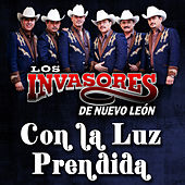 Con la Luz Prendida - Single by Los Invasores De Nuevo Leon
