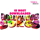 15 Most Downloaded Bollywood Songs by Various Artists