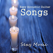 Easy Acoustic Guitar Songs: Sexy Music by The O'Neill Brothers Group