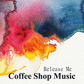 Coffee Shop Music: Release Me by The O'Neill Brothers Group