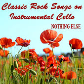 Classic Rock Songs on Instrumental Cello: Nothing Else by The O'Neill Brothers Group