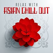Relax with Asian Chill Out by Various Artists