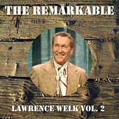 The Remarkable Lawrence Welk Vol 02 by Lawrence Welk
