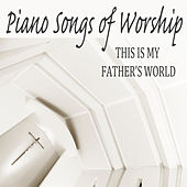 Piano Songs of Worship: This Is My Father's World by The O'Neill Brothers Group